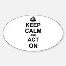 Keep Calm and Act on Decal