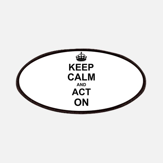 Keep Calm and Act on Patches