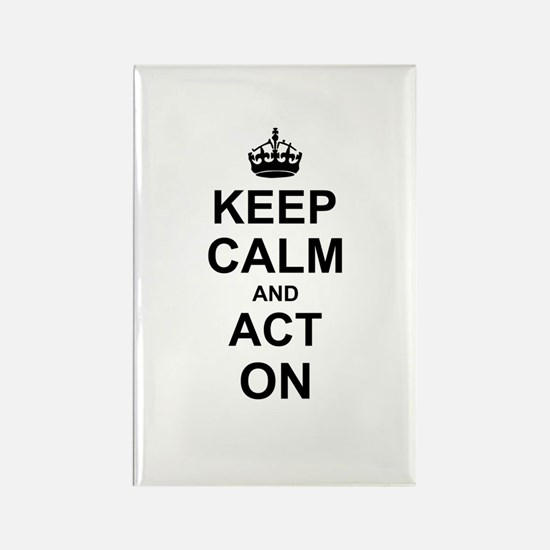 Keep Calm and Act on Magnets