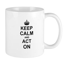 Keep Calm and Act on Mugs