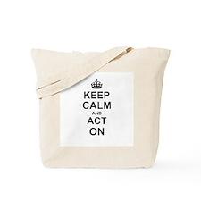Keep Calm and Act on Tote Bag
