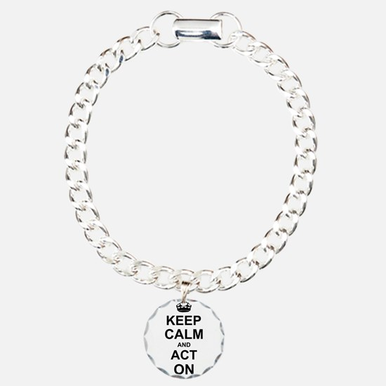 Keep Calm and Act on Bracelet