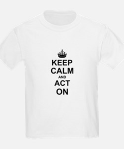 Keep Calm and Act on T-Shirt