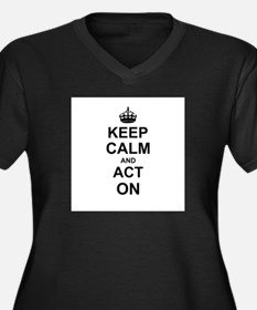 Keep Calm and Act on Plus Size T-Shirt