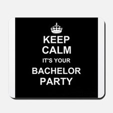 Keep Calm its your Bachelor Party Mousepad