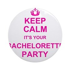 Keep Calm its your Bachelorette Party Ornament (Ro