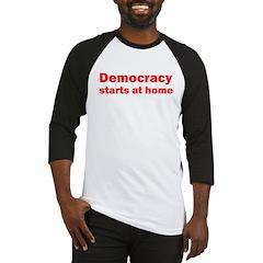 Democracy Starts at Home Baseball Jersey