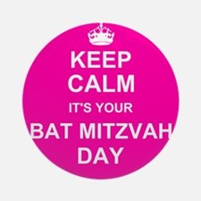 Keep Calm its your Bat Mitzvah day Ornament (Round