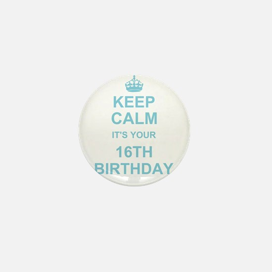 Keep Calm its your 16th Birthday - blue Mini Butto