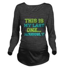 This Is My Last One. . . Long Sleeve Maternity T-S