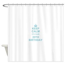 Keep Calm its your 20th Birthday Shower Curtain