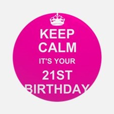 Keep Calm its your 21st Birthday Ornament (Round)