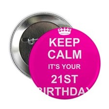 """Keep Calm its your 21st Birthday 2.25"""" Button (10"""
