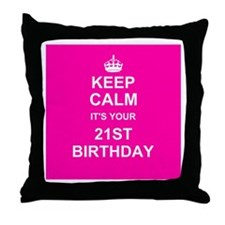Keep Calm its your 21st Birthday Throw Pillow