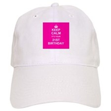 Keep Calm its your 21st Birthday Baseball Cap