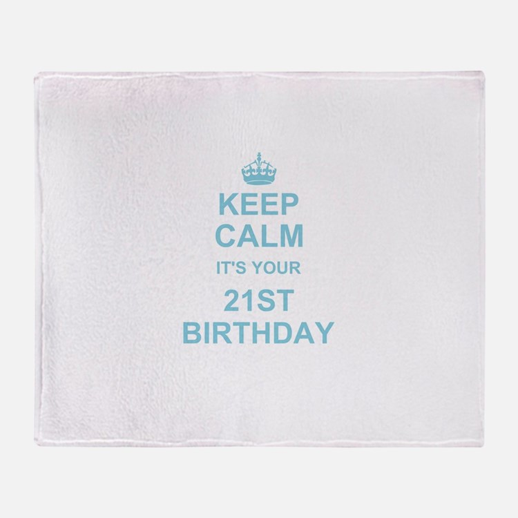 Keep Calm its your 21st Birthday Throw Blanket