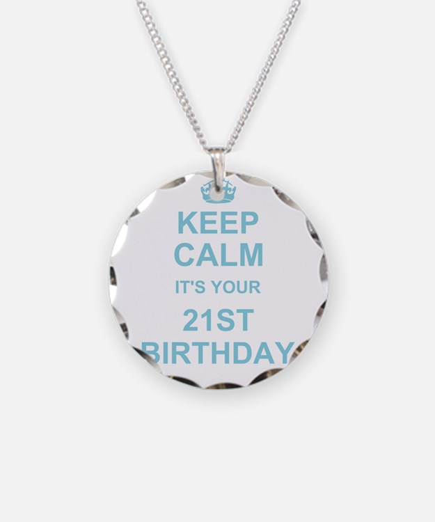 Keep Calm its your 21st Birthday Necklace