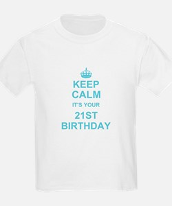 Keep Calm its your 21st Birthday T-Shirt