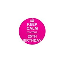 Keep Calm its your 25th Birthday Mini Button (10 p