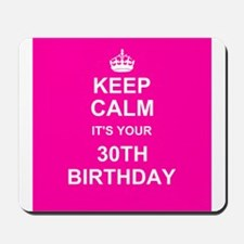 Keep Calm its your 30th Birthday Mousepad