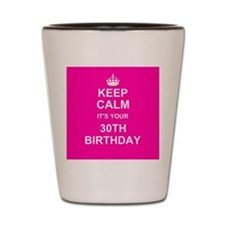 Keep Calm its your 30th Birthday Shot Glass