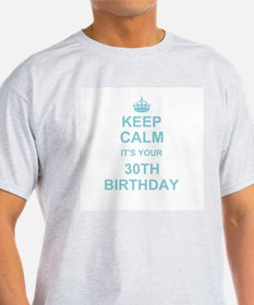 Keep Calm its your 30th Birthday T-Shirt