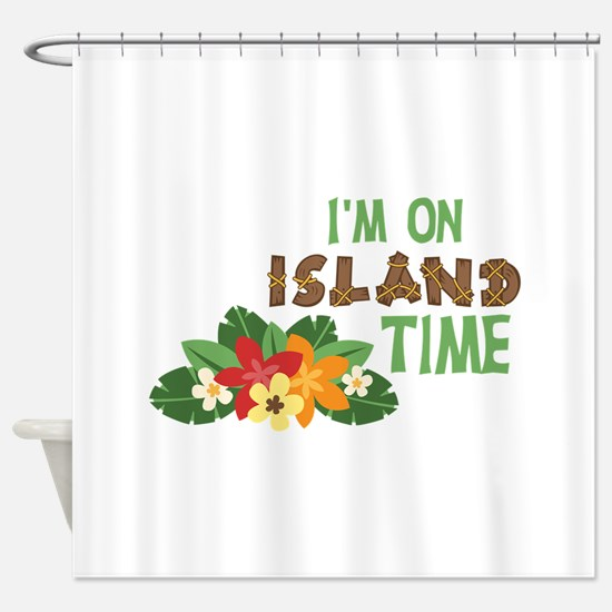 Im On Island Time Shower Curtain