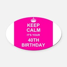 Keep Calm its your 40th Birthday Oval Car Magnet