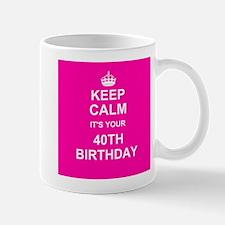 Keep Calm its your 40th Birthday Mugs