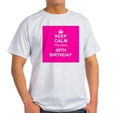 Keep Calm its your 40th Birthday T-Shirt