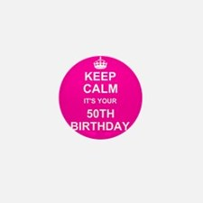 Keep Calm its your 50th Birthday Mini Button
