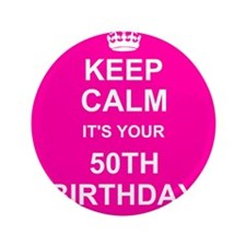 "Keep Calm its your 50th Birthday 3.5"" Button (100"