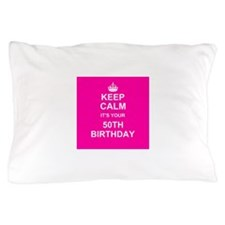 Keep Calm its your 50th Birthday Pillow Case