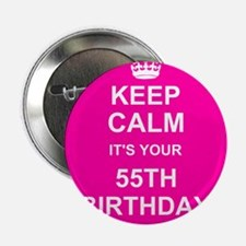 """Keep Calm its your 55th Birthday 2.25"""" Button"""