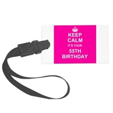 Keep Calm its your 55th Birthday Luggage Tag