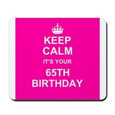 Keep Calm its your 65th Birthday Mousepad