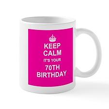 Keep Calm its your 70th Birthday Mugs