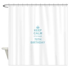 Keep Calm its your 70th Birthday Shower Curtain