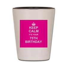 Keep Calm its your 75th Birthday Shot Glass