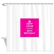 Keep Calm its your 80th Birthday Shower Curtain