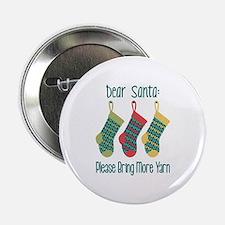 "Dear Santa Please Bring More Yarn 2.25"" Button"