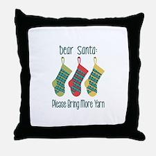 Dear Santa Please Bring More Yarn Throw Pillow