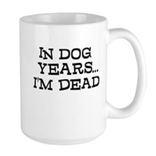 In Dog Years Im Dead Mugs