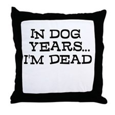In Dog Years Im Dead Throw Pillow