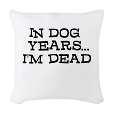 In Dog Years Im Dead Woven Throw Pillow