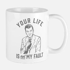 Your Life Is Not My Fault Mugs