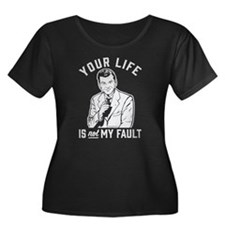 Your Life Is Not My Fault Plus Size T-Shirt