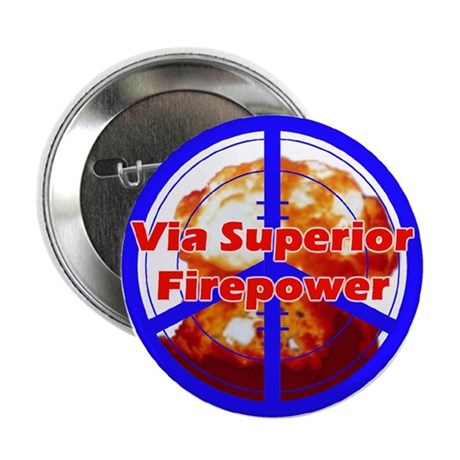Peace via Superior Firepower Button