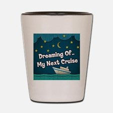 Dreaming Of My Next Cruise Shot Glass