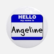 hello my name is angeline  Ornament (Round)